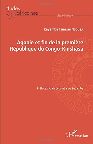 Agonie et fin de la Première République du Congo-Kinshasa (Etudes africaines - série Histoire) por Kayamba Tshitshi Ndouba