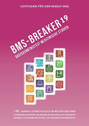 BMS-Breaker 19 - MedAT 2019, Medizin studieren in Österreich: Vorbereitungstipps, Strategien und 1.100+ BMS Fragen Biologie, Chemie, Physik & Mathematik: Basiskenntnistest im Medizinaufnahmetest