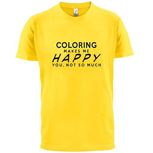 Coloring Makes Me Happy, You Not So Much - Mens T-Shirt - 13 Colours