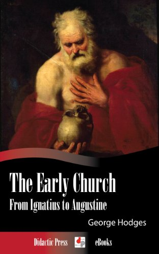 The Early Church - From Ignatius to Augustine (Illustrated) (English Edition) por George Hodges
