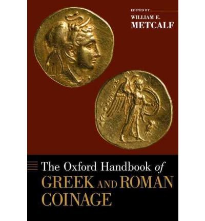 [( The Oxford Handbook of Greek and Roman Coinage )] [by: William Metcalf] [Apr-2012]