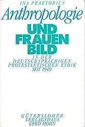 Anthropologie und Frauenbild: In der deutschsprachigen protestantischen Ethik seit 1949 (German Edition)