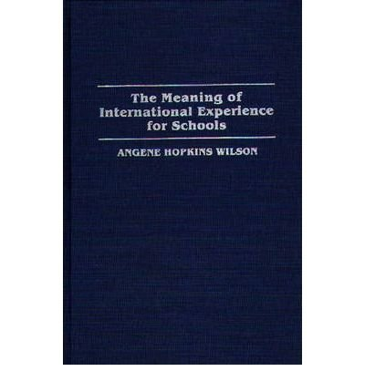 By Angene Hopkins Wilson ( Author ) [ Meaning of International Experience for Schools Immunology; 28 By Jul-1993 Hardcover