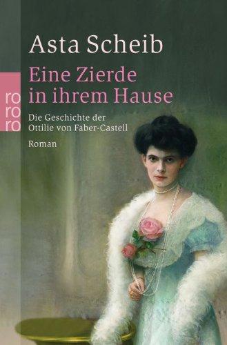 Buchseite und Rezensionen zu 'Eine Zierde in ihrem Hause: Die Geschichte der Ottilie von Faber-Castell (Hors Catalogue)' von Asta Scheib