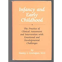 Infancy & Early Childhood: The Practice of Clinical Assessment & Intervention with Emotional & Developmental Challenges by Stanley I. Greenspan (1992-01-01)