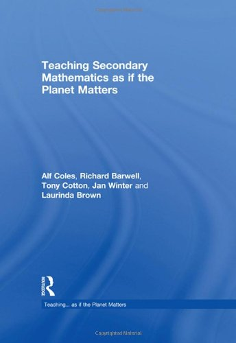 Teaching Secondary Mathematics as if the Planet Matters (Teaching... as if the Planet Matters)