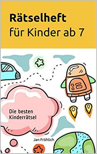Rätselheft für Kinder ab 7: Die besten Kinderrätsel (German ...
