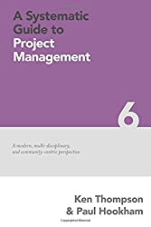 A Systematic Guide to Project Management: A modern, multi-disciplinary and community-centric perspective: Volume 6 (The Systematic Guide Series)