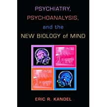 Psychiatry, Psychoanalysis, and the New Biology of Mind by Eric Kandel (2005-04-11)