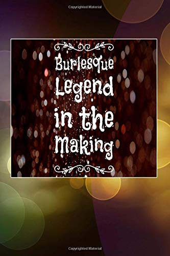 Burlesque Legend in the Making: 6x9 Journal, Blank Unlined Paper - 100 Pages, Dance Show Performer Personal Notebook for Planning, Notes, Ideas, Reminders, To-Do Lists, Work Home School Office por Rainy Day Dreams