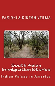 South Asian Immigration Stories: Indian Voices in America by [Verma, Paridhi, Dinesh Verma]