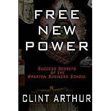 Free New Power: Success Secrets of The Wharton Business Schoool by Clint Arthur (2010-03-16)