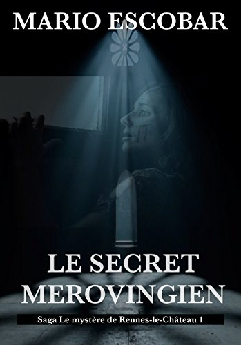 Le Secret Merovingien: Saga Le mystère de Rennes-le-Château (Saga  Le mystère de Rennes-le-Château t. 1) par Mario  Escobar