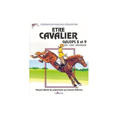 Etre cavalier : Galops 8 et 9, CCE - CSO - Dressage, Manuel officiel de préparation aux brevets