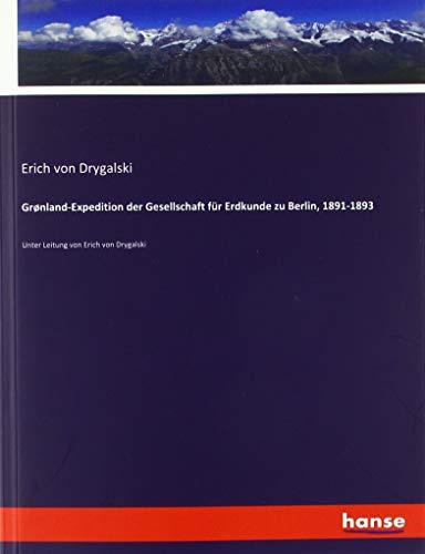 Grønland-Expedition der Gesellschaft für Erdkunde zu Berlin, 1891-1893: Unter Leitung von Erich von Drygalski