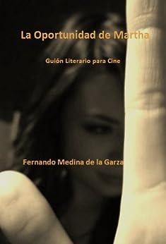La Oportunidad De Martha por Fernando Medina De La Garza epub
