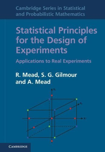 Statistical Principles for the Design of Experiments: Applications to Real Experiments (Cambridge Series in Statistical and Probabilistic Mathematics) by R. Mead (2012-11-12)