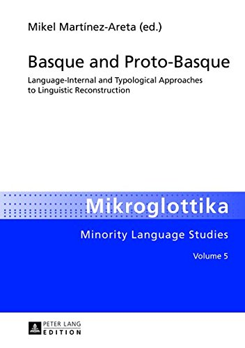 Basque and Proto-Basque: Language-Internal and Typological Approaches to Linguistic Reconstruction (Mikroglottika)