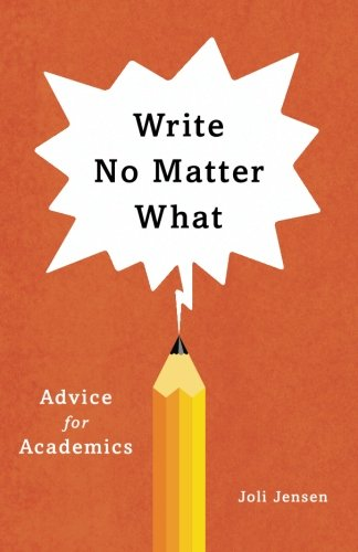 Write No Matter What: Advice for Academics (Chicago Guides to Writing, Editing, and Publishing) por Joli Jensen