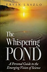 The Whispering Pond: A Personal Guide to the Emerging Vision of Science by Ervin Laszlo (1999-02-25)