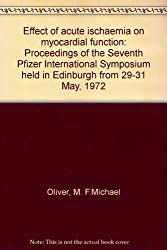 Effect of acute ischaemia on myocardial function: Proceedings of the Seventh Pfizer International Symposium held in Edinburgh from 29-31 May, 1972