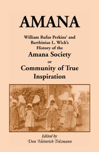 amana-william-rufus-perkins-and-barthinius-l-wicks-history-of-the-amana-society-or-community-of-true