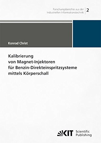 Kalibrierung von Magnet-Injektoren für Benzin-Direkteinspritzsysteme mittels Körperschall (Forschungsberichte aus der Industriellen ... (IIIT), Karlsruher Institut für Technologie)