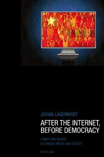 After the Internet, Before Democracy: Competing Norms in Chinese Media and Society by Johan Lagerkvist (2010-10-27)