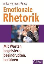 Emotionale Rhetorik: Mit Worten begeistern, beeindrucken, berühren (Whitebooks)