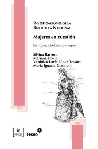 Mujeres en cuestión: Escrituras, ideologías y cuerpos por Silvina Barroso