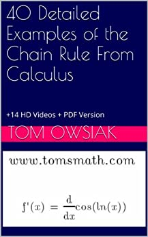 40 Detailed Examples of the Chain Rule From Calculus: +14 HD Videos + PDF Version (Calculus Master Class Book 3) (English Edition) von [Owsiak, tom]