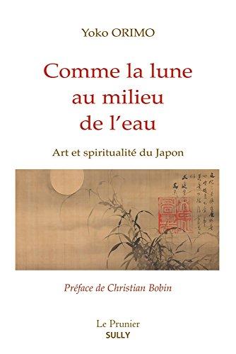 Comme la lune au milieu de l'eau : Art et spiritualité du Japon