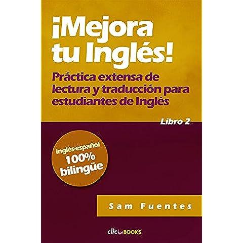 ¡Mejora tu inglés! #2: Práctica extensa de lectura y traducción para estudiantes de inglés (English