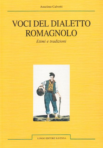 Voci del dialetto romagnolo. Etimi e tradizioni
