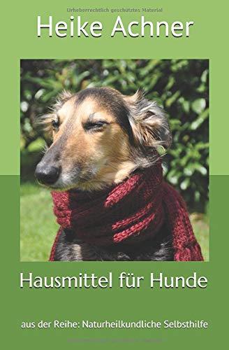 Hausmittel für Hunde: aus der Reihe: Naturheilkundliche Selbsthilfe (Hund Hausmittel)