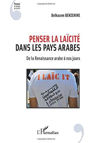 Penser la laïcité dans les pays arabes par Belkacem Benzenine
