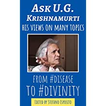 """Ask U.G. Krishnamurti: His Views On Many Topics """"From Disease To Divinity"""" (English Edition)"""