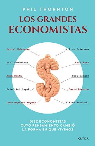 Los grandes economistas: Diez economistas cuyo pensamiento cambió la forma en que vivimos