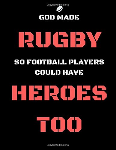 God Made Rugby So Football Players Could Have Heroes Too: Funny Gag Gift Notebook/Journal for Fans/Addicts (English, Irish,Scottish, Wasps, Bristol, Welsh, Bath, French) (Xmas/Birthdays) por Rugby Forever