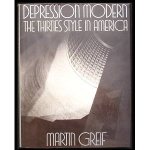 Depression Modern: The Thirties Style in America by Martin Greif (1976-10-24)