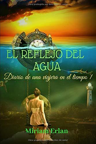 El reflejo del agua: Novela histórico romántica (Diario de una viajera en el tiempo)