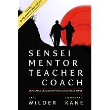 Sensei Mentor Teacher Coach: Powerful Leadership for Leaderless Times by Kris Wilder (2014-02-11)