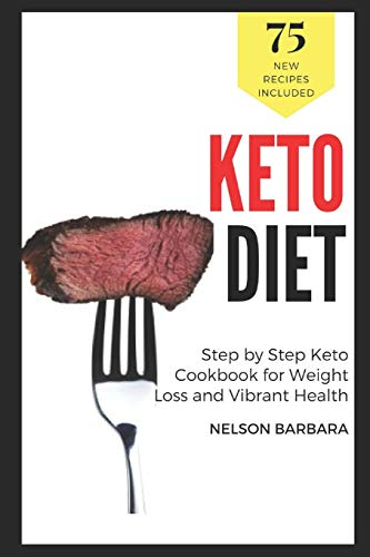 Keto Diet: 75 Recipes, Step By Step Keto Cookbook for Weight Loss and Vibrant Health: Bring Ketogenic yum in your life! Keto cakes, pies, cookies, muffins, puddings and more: Ketosis Cooking