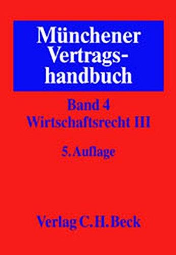 Münchener Vertragshandbuch Gesamtwerk. In 6 Bänden: Münchener Vertragshandbuch, 4 Bde. in 6 Tl.-Bdn., Bd.4/3, Wirtschaftsrecht
