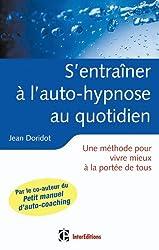 S'entraîner à l'auto-hypnose au quotidien: Un guide pour vivre mieux à la portée de tous