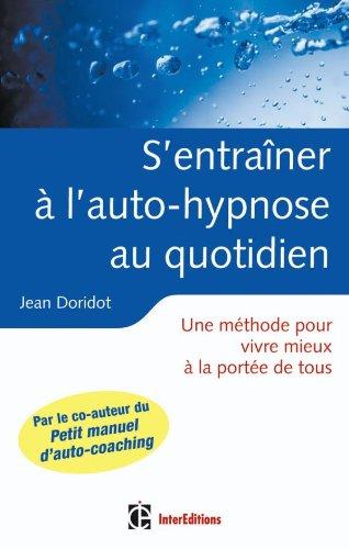 S'entraîner à l'auto-hypnose au quotidien : Une méthode pour vivre mieux à la portée de tous par Jean Doridot