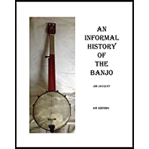 AN INFORMAL HISTORY OF THE BANJO: based on my informal collecting (English Edition)