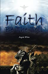 Faith Be the Toll by Angela White (2016-06-25)