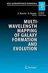 Multiwavelength Mapping of Galaxy Formation and Evolution: Proceedings of the ESO Workshop Held at Venice, Italy, 13-16 October 2003 (ESO Astrophysics Symposia) (2005-07-21)