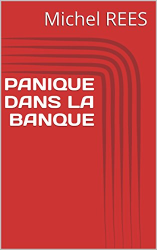 PANIQUE DANS LA BANQUE par Michel REES